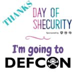 Thanks to Day of Shecurity, I'm going to DEF CON!